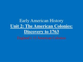 Early American History Unit 2: The American Colonies: Discovery to 1763
