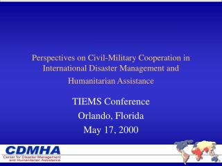 Perspectives on Civil-Military Cooperation in International Disaster Management and Humanitarian Assistance