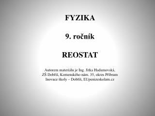 FYZIKA  9. ročník REOSTAT Autorem materiálu je Ing. Jitka Hadamovská,