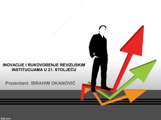 INOVACIJE I RUKOVOĐENJE REVIZIJSKIM INSTITUCIJAMA U 21. STOLJEĆU