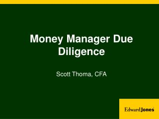 Money Manager Due Diligence Scott Thoma, CFA