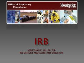 IRB Jonathan E. Miller, CIP IRB Officer and Assistant Director