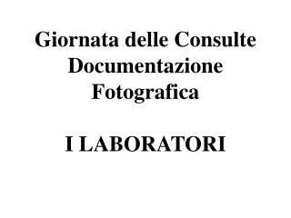 Giornata delle Consulte Documentazione Fotografica I LABORATORI