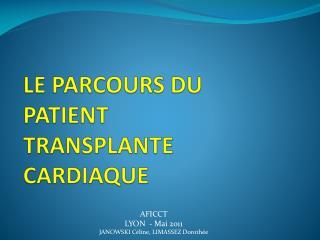 LE PARCOURS DU PATIENT TRANSPLANTE CARDIAQUE
