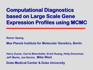 Computational Diagnostics  based on Large Scale Gene Expression Profiles using MCMC Rainer Spang,