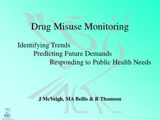Drug Misuse Monitoring  	Identifying Trends 		Predicting Future Demands