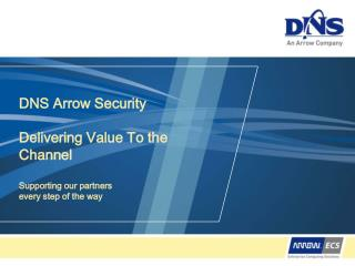 DNS Arrow Security Delivering Value To the Channel  Supporting our partners every step of the way