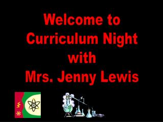 Welcome to Curriculum Night with Mrs. Jenny Lewis