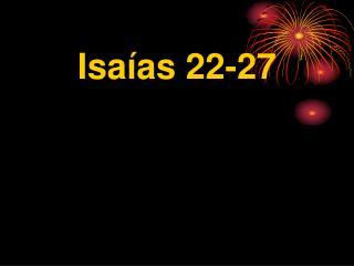 Isaías 22-27
