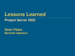 Lessons Learned Project Server 2003 Sean Pales Bennett Adelson