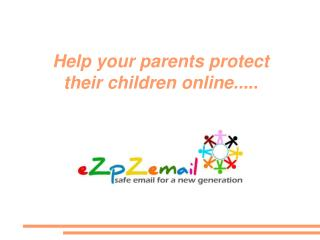 Help your parents protect their children online.....