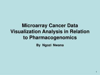 Microarray Cancer Data Visualization Analysis in Relation to Pharmacogenomics