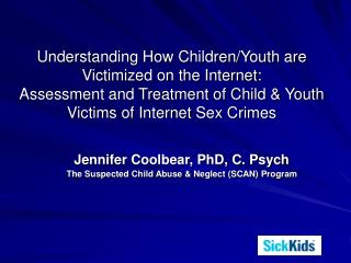 Jennifer Coolbear, PhD, C. Psych The Suspected Child Abuse & Neglect (SCAN) Program