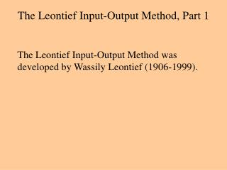 The Leontief Input-Output Method, Part 1