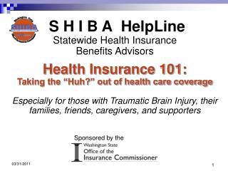 S H I B A HelpLine Statewide Health Insurance  Benefits Advisors Health Insurance 101: