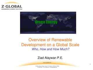 Overview of Renewable Development on a Global Scale  Who, How and How Much? Ziad Alaywan P.E .