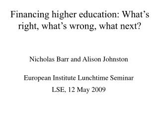 Financing higher education: What�s right, what�s wrong, what next?