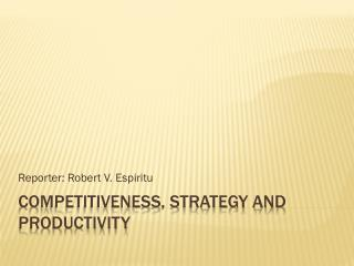 Competitiveness, Strategy and Productivity