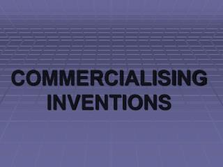 COMMERCIALISING INVENTIONS