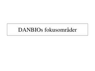 DANBIOs fokusområder