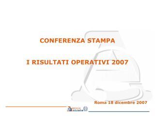 CONFERENZA STAMPA I RISULTATI OPERATIVI 2007