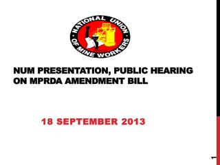 NUM PRESENTATION, PUBLIC HEARING ON MPRDA AMENDMENT BILL