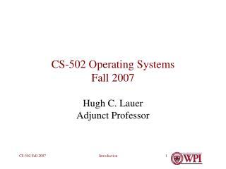 CS-502 Operating Systems Fall 2007