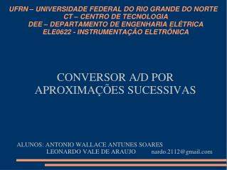 CONVERSOR A/D POR APROXIMAÇÕES SUCESSIVAS ALUNOS: ANTONIO WALLACE ANTUNES SOARES
