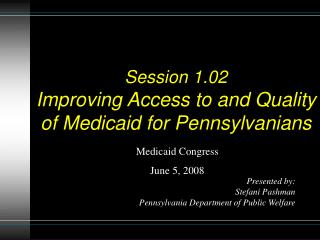 Session 1.02 Improving Access to and Quality of Medicaid for Pennsylvanians