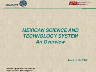 MEXICAN SCIENCE AND TECHNOLOGY SYSTEM An Overview