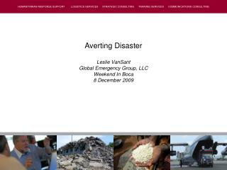 Averting Disaster Leslie VanSant Global Emergency Group, LLC Weekend In Boca 8 December 2009
