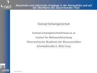 Konrad Schwingenschuh k onrad.schwingenschuh@oeaw.ac.at Institut für Weltraumforschung