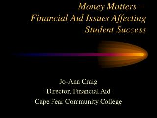Money Matters –  Financial Aid Issues Affecting Student Success