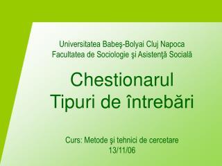 Universitatea Babes-Bolyai Cluj Napoca Facultatea de Sociologie si Asistenta Sociala  Chestionarul Tipuri de  ntrebari