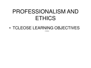 PROFESSIONALISM AND ETHICS