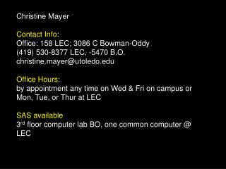 Christine Mayer Contact Info : Office: 158 LEC; 3086 C Bowman-Oddy  (419) 530-8377 LEC, -5470 B.O.