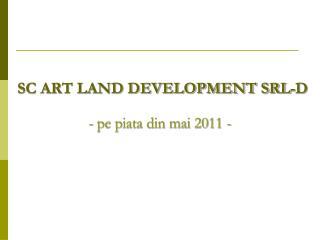 SC ART LAND DEVELOPMENT SRL-D