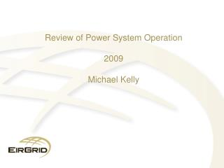 Review of Power System Operation 2009 Michael Kelly