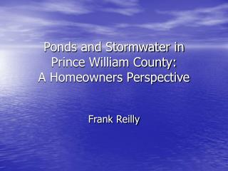 Ponds and Stormwater in  Prince William County: A Homeowners Perspective