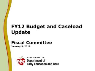 FY12 Budget and Caseload Update  Fiscal Committee January  9 , 2012