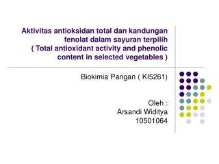 Biokimia Pangan ( KI5261) Oleh :  Arsandi Widitya 10501064
