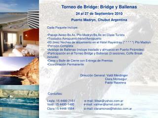 Torneo de Bridge: Bridge y Ballenas 24 al 27 de Septiembre 2010 Puerto Madryn, Chubut Argentina