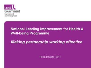 National Leading Improvement for Health  Well-being Programme   Making partnership working effective