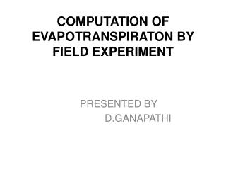 COMPUTATION OF EVAPOTRANSPIRATON BY FIELD EXPERIMENT