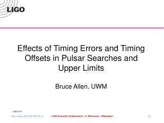Effects of Timing Errors and Timing Offsets in Pulsar Searches and Upper Limits Bruce Allen, UWM