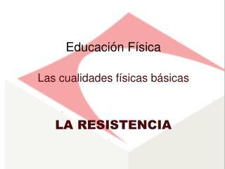 Educaci n F sica  Las cualidades f sicas b sicas   LA RESISTENCIA