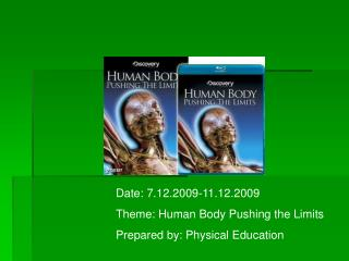 Date: 7.12.2009-11.12.2009 Theme: Human Body Pushing the Limits Prepared by: Physical Education