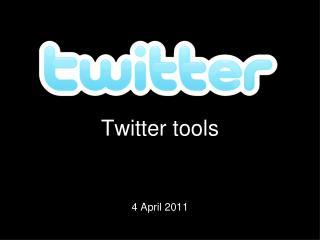 Twitter tools 4 April 2011