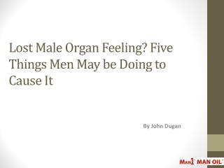 Lost Male Organ Feeling Five Things Men May be Doing