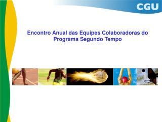 Encontro Anual das Equipes Colaboradoras do Programa Segundo Tempo